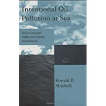 Intentional Oil Pollution at Sea: Environmental Policy and Treaty Compliance (Global Environmental Accords)