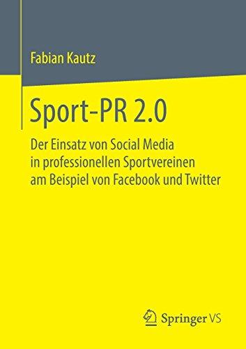 Sport-PR 2.0: Der Einsatz von Social Media in professionellen Sportvereinen am Beispiel von Facebook und Twitter