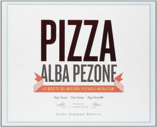 Pizza. Le ricette dei migliori pizzaioli napoletani: Enzo Coccia, CiroCoccia, Enzo Piccirillo (Gli illustrati)