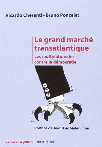 Le grand marché transatlantique : Les multinationales contre la démocratie par Ricardo Cherenti