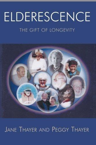 Elderescence: The Gift of Longevity by Thayer, Jane, Thayer, Peggy (2005) Paperback