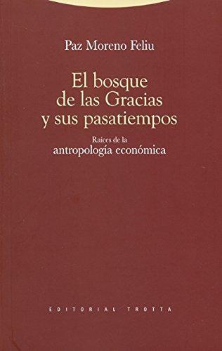 El bosque de las Gracias y sus pasatiempos: Raíces de la antropología económica (Estructuras y Procesos. Antropología)