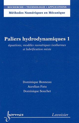 Paliers hydrodynamiques : Tome 1, Equations, modèles numériques isothermes et lubrification mixte