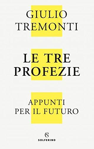 Le tre profezie. Appunti per il futuro di Giulio Tremonti