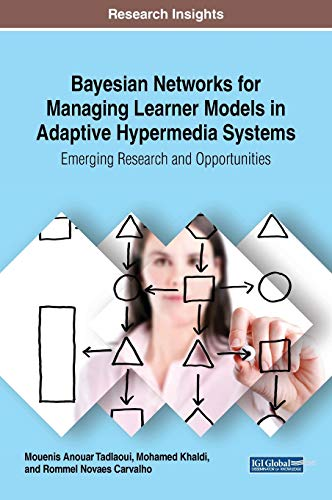 Bayesian Networks for Managing Learner Models in Adaptive Hypermedia Systems: Emerging Research and Opportunities (Advances in Educational Technologies and Instructional Design)