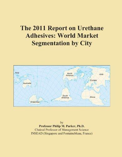 the-2011-report-on-urethane-adhesives-world-market-segmentation-by-city