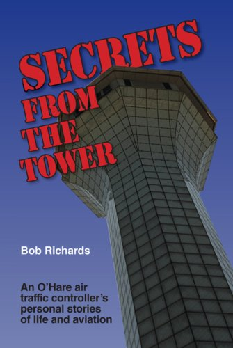 Secrets From The Tower: An O'Hare Air Traffic Controller's Personal Stories of Life and Aviation