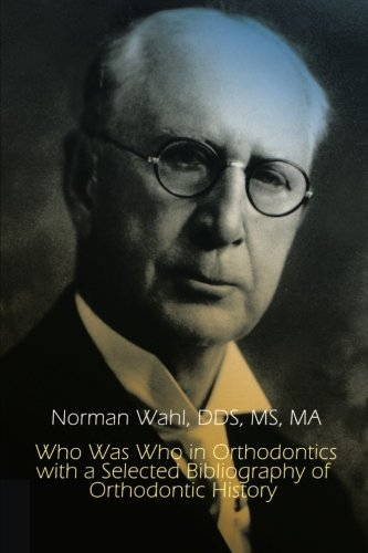 Who Was Who in Orthodontics with a Selected Bibliography of Orthodontic History (1st Books Library) by , Norman Wahl DDS (2002-12-09)