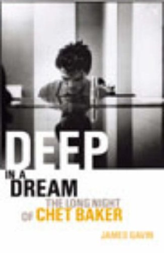 Deep In A Dream: The Long Night of Chet Baker by James Gavin (5-Jun-2003) Paperback