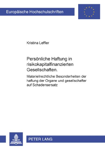 Persönliche Haftung in risikokapitalfinanzierten Gesellschaften: Materiellrechtliche Besonderheiten der Haftung der Organe und Gesellschafter auf ... / Series 2: Law / Série 2: Droit)