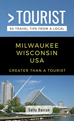 Greater Than a Tourist- Milwaukee Wisconsin USA: 50 Travel Tips from a Local (English Edition)