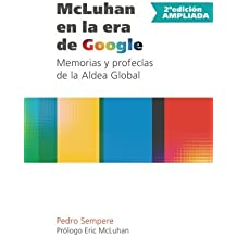McLuhan en la era de Google - Memorias y profec??as de la Aldea Global - 2?? edici??n ampliada (Spanish Edition) by Pedro Sempere (2015-06-16)