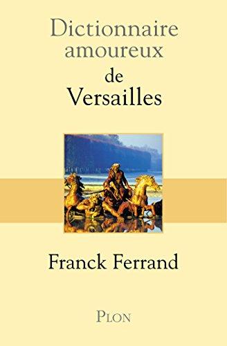 Dictionnaire amoureux de Versailles (DICT AMOUREUX) Pdf - ePub - Audiolivre Telecharger