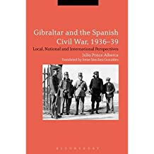 [(Gibraltar and the Spanish Civil War, 1936-39: Local, National and International Perspectives)] [ By (author) Julio Ponce Alberca, Translated by Irene Sanchez Gonzalez ] [November, 2014]