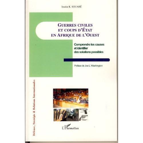 Guerres civiles et coups d'Etat en Afrique de l'Ouest: Comprendre les causes et identifier des solutions possibles (Défense, Stratégie et Relations Internationales)