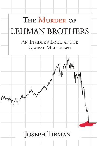 The Murder of Lehman Brothers, an Insider's Look at the Global Meltdown