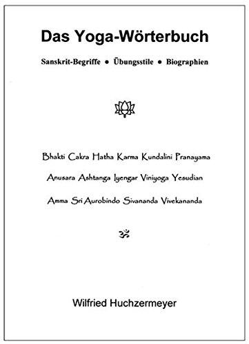 Das Yoga-Wörterbuch: Sanskrit-Begriffe - Übungsstile - Biographien Ein Sanskrit-wörterbuch