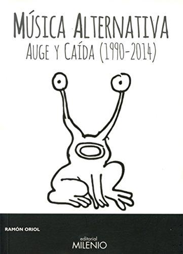 Música alternativa : auge y caída, 1990-2014 por Ramón Oriol Canet