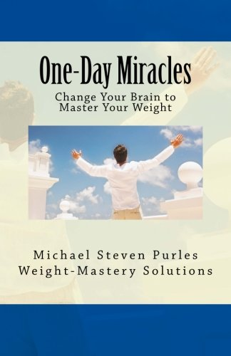 One-Day Miracles: Change Your Brain to Master Your Weight