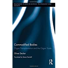 Commodified Bodies: Organ Transplantation and the Organ Trade (Routledge Studies in Science, Technology and Society)