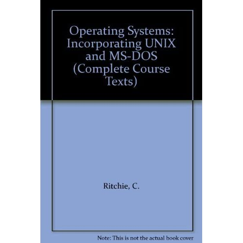 Operating Systems: Incorporating UNIX and MS-DOS (Complete Course Texts) by C. Ritchie (1995-06-29)