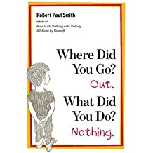 [Where Did You Go? Out. What Did You Do? Nothing.] (By: Robert Paul Smith) [published: September, 2010]