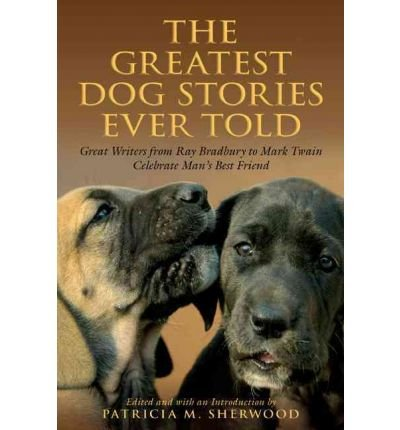 [(Greatest Dog Stories Ever Told: Great Writers from Ray Bradbury to Mark Twain Celebrate Man's Best Friend)] [Author: Patricia M. Sherwood] published on (September, 2009)