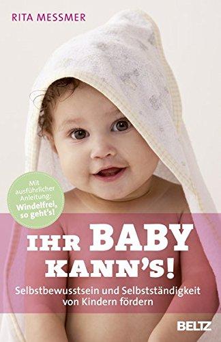 Ihr Baby kann's!: Selbstbewusstsein und Selbstständigkeit von Kindern fördern (Ratgeber)