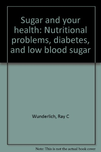 Sugar and your health: Nutritional problems, diabetes, and low blood sugar