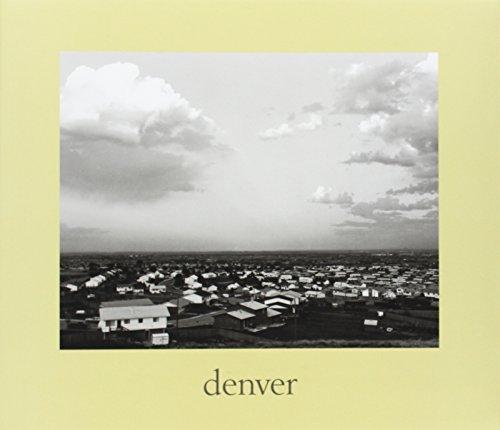 Denver: A Photographic Survey of the Metropolitan Area, 1970-1974: A Photographic Survey of the Metropolitan Area, 1973-1974 (Yale University Art Gallery)