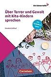 Die kleinen Hefte: Über Terror und Gewalt mit Kita-Kindern sprechen: Die schnelle Hilfe!. Ratgeber