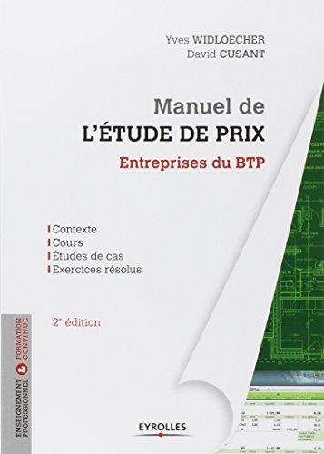 Manuel de l'étude de prix : Entreprises du BTP, Contexte, Cours, Etudes de cas, Exercices résolus