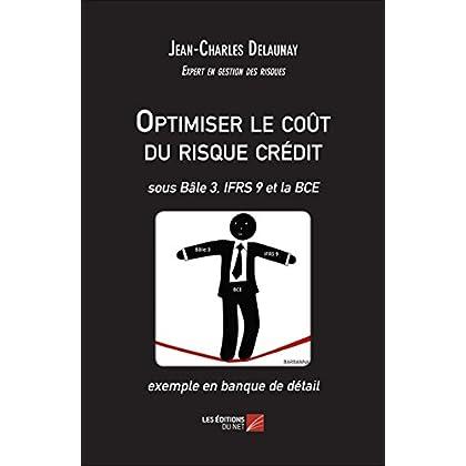 Optimiser le coût du risque crédit - sous Bâle 3, IFRS 9 et la BCE - exemple en banque de détail