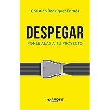 Despegar: Ponle alas a tu proyecto (Spanish Edition)