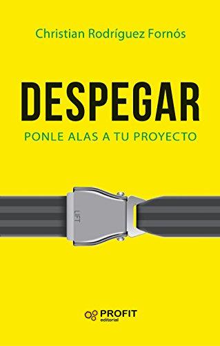 Despegar: Ponle alas a tu proyecto por Christian Rodríguez Fornós