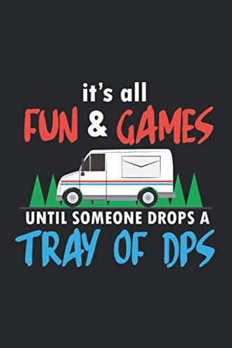 It's all Fun & Games until someone drops a Tray of DPS: Mail Carrier ruled Notebook 6x9 Inches - 120 lined pages for notes, drawings, formulas | Organizer writing book planner diary -