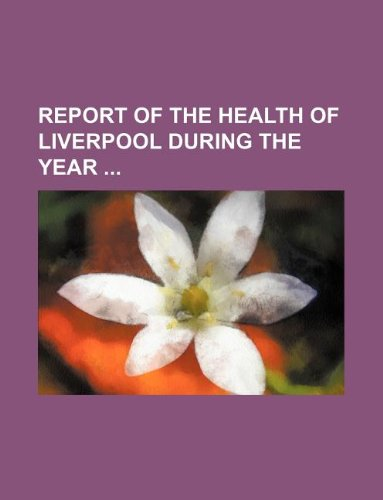 Report of the health of Liverpool during the year