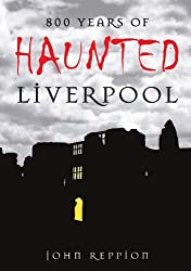 800 Years of Haunted Liverpool by John Reppion (2008-07-06)