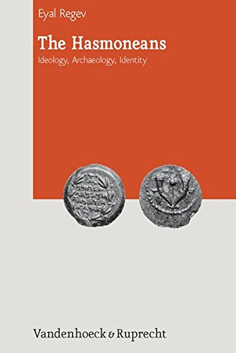 The Hasmoneans: Ideology, Archaeology, Identity (Journal of Ancient Judaism: Supplements)