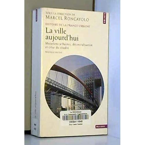 Histoire de la France urbaine : La ville aujourd'hui - Mutations urbaines, décentralisation et crise du citadin de Marcel Roncayolo (Sous la direction de) (4 septembre 2001) Poche