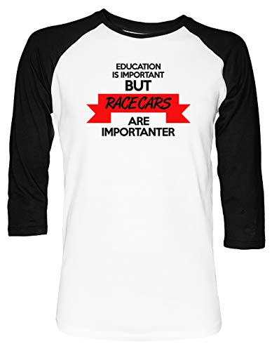 Education is Important, But Race Cars Are Importanter! Unisex Baseball T-Shirt 2/3 Ärmel Herren Damen Weiß Schwarz
