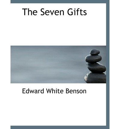 [(The Seven Gifts)] [Author: Edward White Benson] published on (August, 2008)