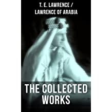 The Collected Works of T. E. Lawrence (Lawrence of Arabia): Seven Pillars of Wisdom + The Mint + The Evolution of a Revolt + Complete Letters (Including ... and The Forest Giant) (English Edition)