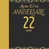 LIVRE D'OR ANNIVERSAIRE 22 ANS: Cadeau d'anniversaire Son Jubilé Livre à Personnaliser Accessoires Decoration Idee Journal Intime Carnet Cahier Pour ... Meilleur Ami - 100 Pages 20.96 x 20.96cm