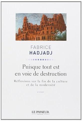 Puisque tout est en voie de destruction : Réflexions sur la fin de la culture et de la modernité de Fabrice Hadjadj (10 avril 2014) Broché