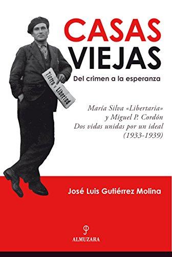Casas Viejas: del crimen a la esperanza: María Silva ?Libertaria? y Miguel P. Cordón, dos vidas unidas por un ideal (Cronicas Y Memorias)