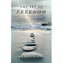 The Art of Freedom: A Guide To Awakening (English Edition)
