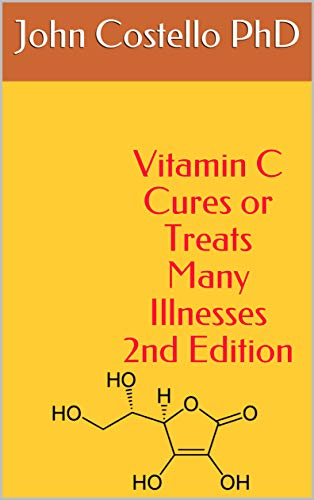 Vitamin C Cures or Treats Many Illnesses: The Difference Between Life and Death (English Edition)