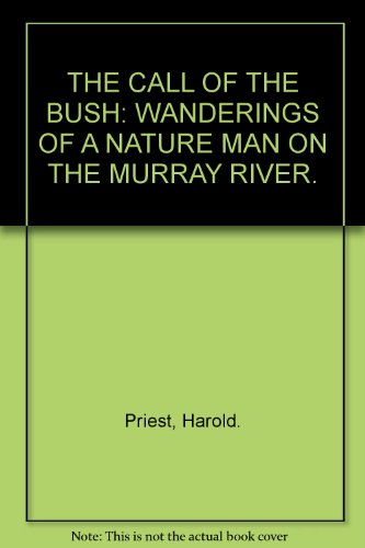 The Call of the Bush - wanderings of a nature man on the Murray River