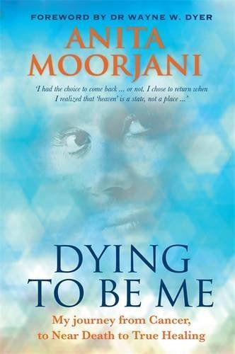 Portada del libro Dying to Be Me: My Journey from Cancer, to Near Death, to True Healing by Anita Moorjani (2012-03-01)